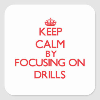 Keep Calm by focusing on Drills Square Sticker