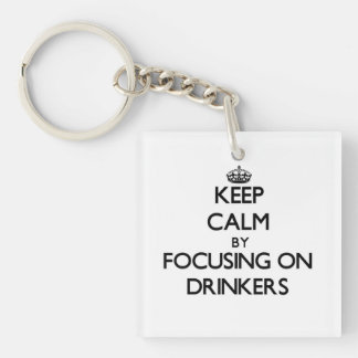 Keep Calm by focusing on Drinkers Single-Sided Square Acrylic Keychain