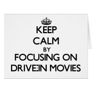 Keep Calm by focusing on Drive-In Movies Card