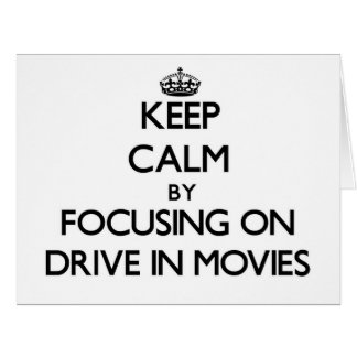 Keep Calm by focusing on Drive In Movies Card