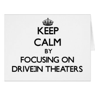 Keep Calm by focusing on Drive-In Theaters Greeting Cards