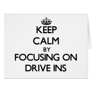 Keep Calm by focusing on Drive Ins Greeting Card