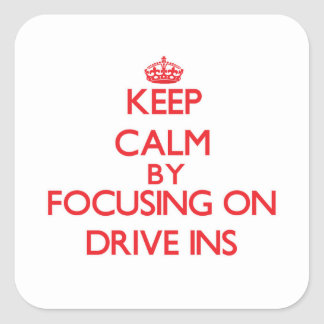 Keep Calm by focusing on Drive Ins Sticker