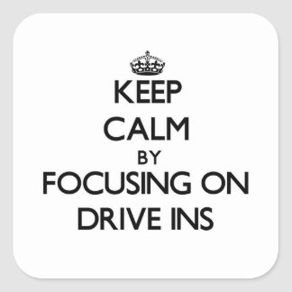 Keep Calm by focusing on Drive Ins Square Sticker