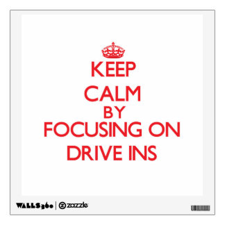 Keep Calm by focusing on Drive Ins Room Stickers