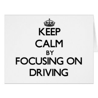 Keep Calm by focusing on Driving Greeting Cards