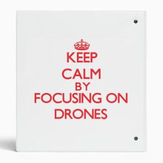 Keep Calm by focusing on Drones 3 Ring Binders