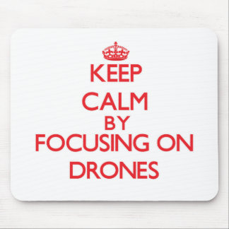 Keep Calm by focusing on Drones Mouse Pad