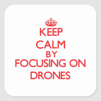 Keep Calm by focusing on Drones Square Sticker