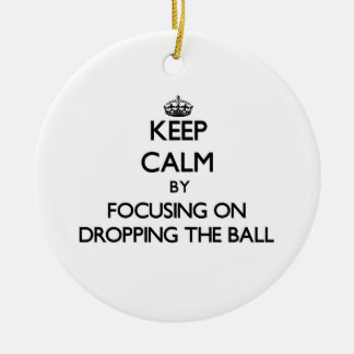 Keep Calm by focusing on Dropping The Ball Christmas Tree Ornaments