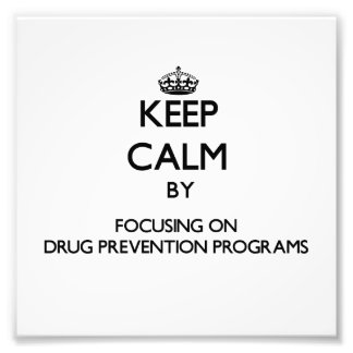 Keep Calm by focusing on Drug Prevention Programs Photograph