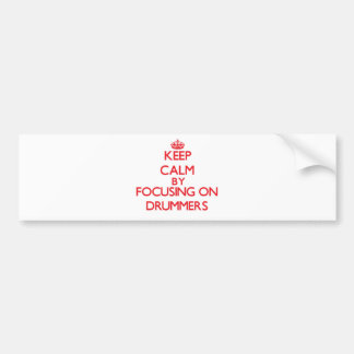 Keep Calm by focusing on Drummers Car Bumper Sticker
