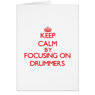 Keep Calm by focusing on Drummers Greeting Card