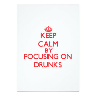 Keep Calm by focusing on Drunks 5x7 Paper Invitation Card