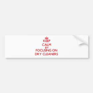 Keep Calm by focusing on Dry Cleaners Bumper Sticker