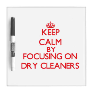 Keep Calm by focusing on Dry Cleaners Dry Erase Board