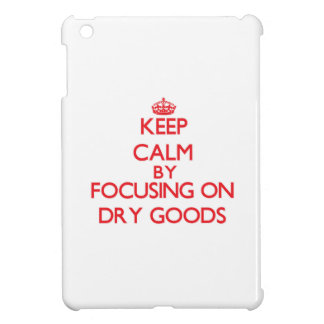 Keep Calm by focusing on Dry Goods iPad Mini Cases