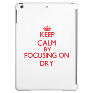 Keep Calm by focusing on Dry iPad Air Cases