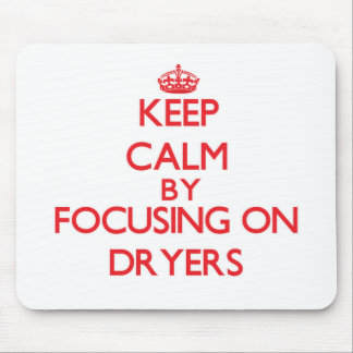 Keep Calm by focusing on Dryers Mouse Pad