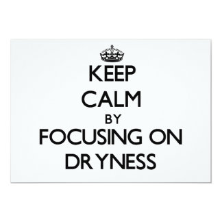 Keep Calm by focusing on Dryness 5x7 Paper Invitation Card