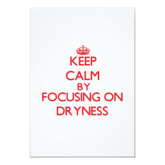 Keep Calm by focusing on Dryness 3.5x5 Paper Invitation Card