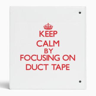 Keep Calm by focusing on Duct Tape Vinyl Binders