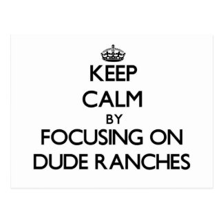 Keep Calm by focusing on Dude Ranches Post Card