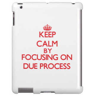 Keep Calm by focusing on Due Process