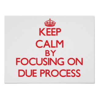 Keep Calm by focusing on Due Process Poster