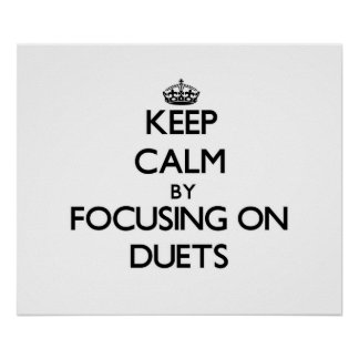 Keep Calm by focusing on Duets Posters