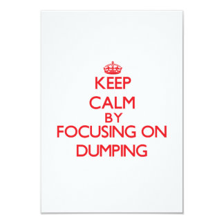 Keep Calm by focusing on Dumping 3.5x5 Paper Invitation Card