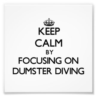 Keep Calm by focusing on Dumster Diving Photo