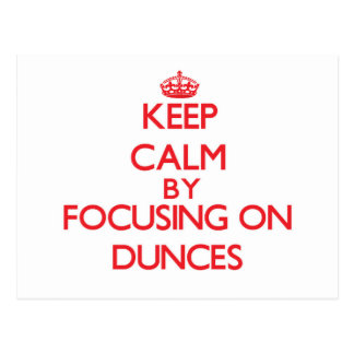 Keep Calm by focusing on Dunces Post Cards