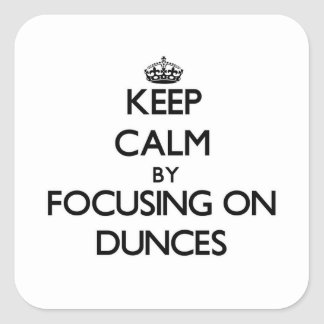 Keep Calm by focusing on Dunces Square Sticker