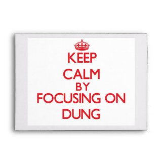 Keep Calm by focusing on Dung Envelopes