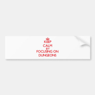 Keep Calm by focusing on Dungeons Car Bumper Sticker