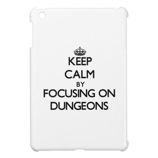 Keep Calm by focusing on Dungeons Cover For The iPad Mini