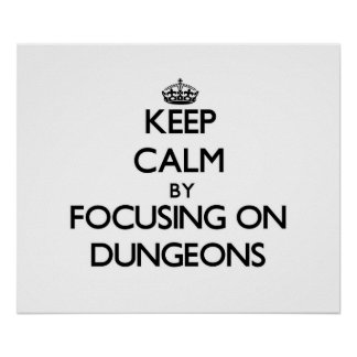 Keep Calm by focusing on Dungeons Poster
