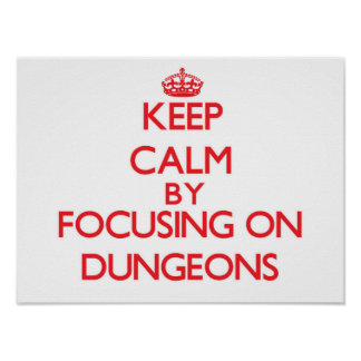 Keep Calm by focusing on Dungeons Print