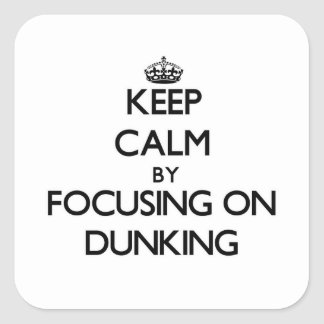 Keep Calm by focusing on Dunking Square Sticker
