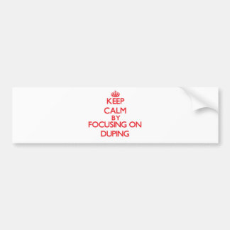 Keep Calm by focusing on Duping Bumper Stickers
