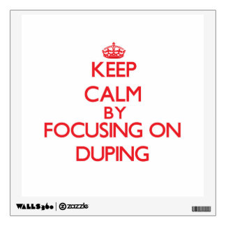 Keep Calm by focusing on Duping Wall Decals