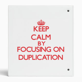 Keep Calm by focusing on Duplication Binder