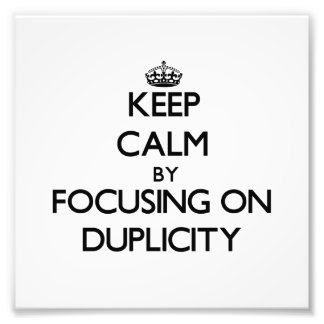 Keep Calm by focusing on Duplicity Photograph