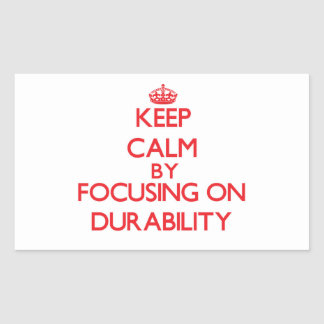Keep Calm by focusing on Durability Rectangle Stickers