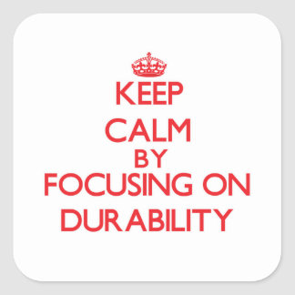 Keep Calm by focusing on Durability Square Stickers