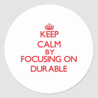 Keep Calm by focusing on Durable Round Stickers