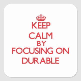 Keep Calm by focusing on Durable Square Stickers