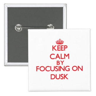 Keep Calm by focusing on Dusk Pinback Button