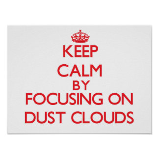 Keep Calm by focusing on Dust Clouds Print